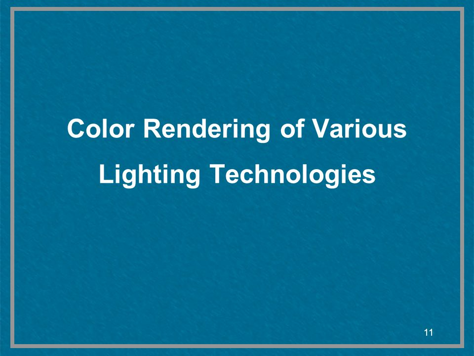 11 Color Rendering of Various Lighting Technologies