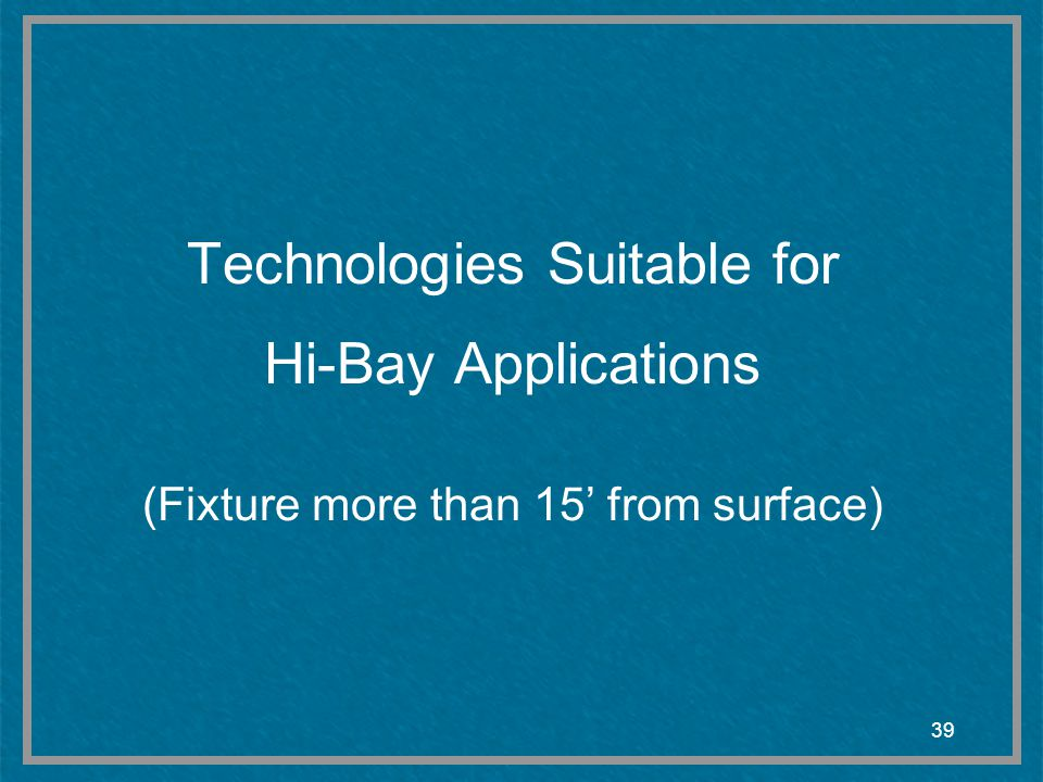 39 Technologies Suitable for Hi-Bay Applications (Fixture more than 15 from surface)
