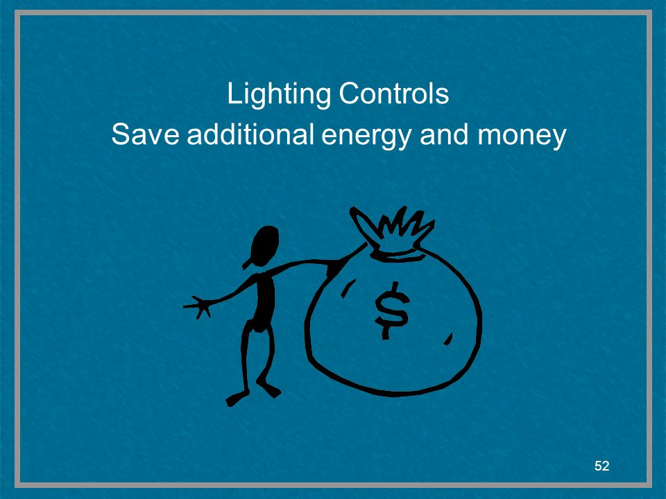 52 Lighting Controls Save additional energy and money