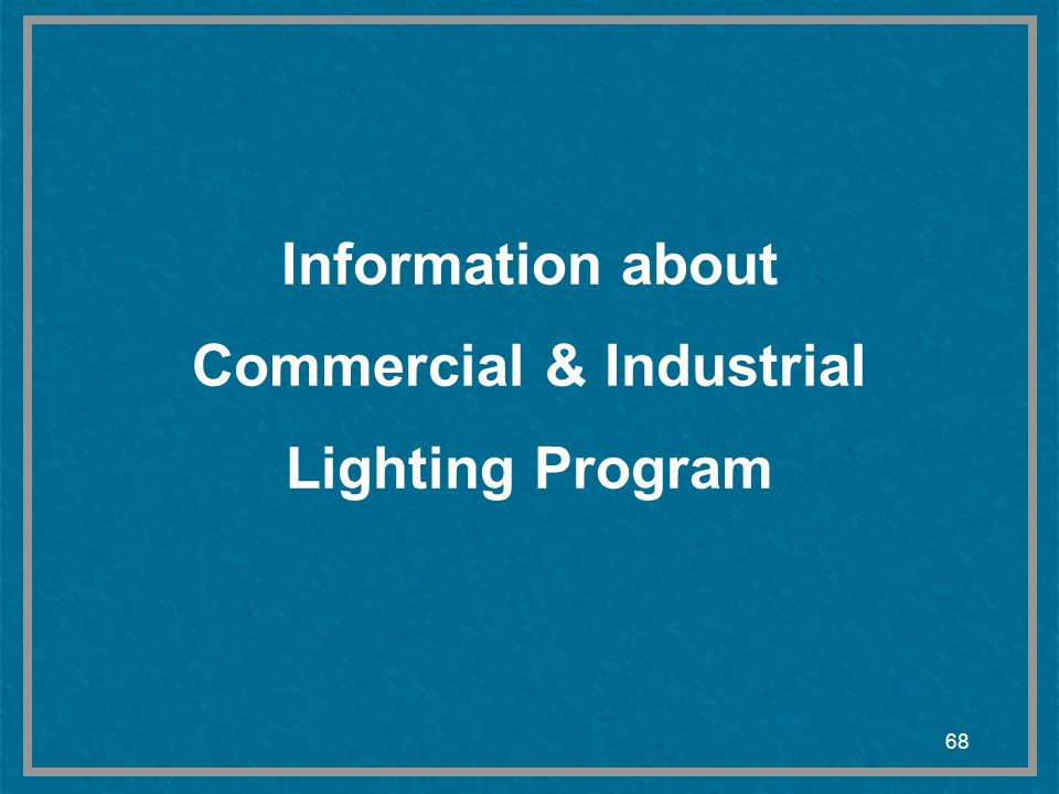 68 Information about Commercial & Industrial Lighting Program