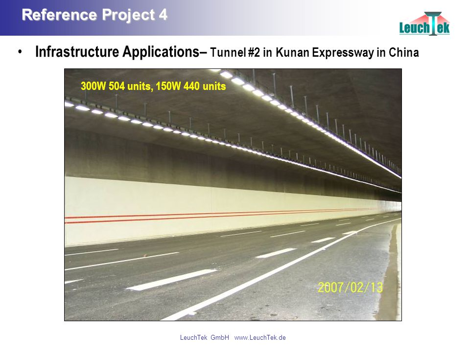 LeuchTek GmbH www.LeuchTek.de Reference Project 4 Infrastructure Applications– Tunnel #2 in Kunan Expressway in China 300W 504 units, 150W 440 units