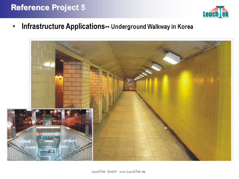 LeuchTek GmbH www.LeuchTek.de Reference Project 5 Infrastructure Applications-- Underground Walkway in Korea