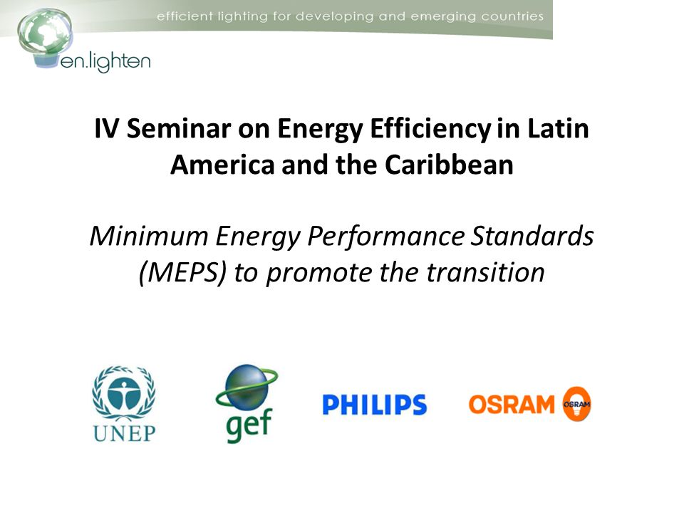 IV Seminar on Energy Efficiency in Latin America and the Caribbean Minimum Energy Performance Standards (MEPS) to promote the transition