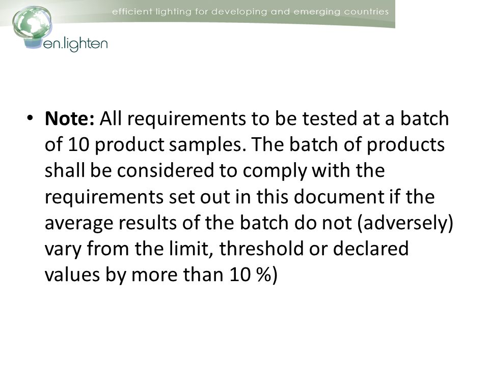 Note: All requirements to be tested at a batch of 10 product samples.