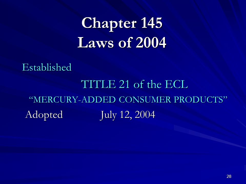 28 Chapter 145 Laws of 2004 Established TITLE 21 of the ECL MERCURY-ADDED CONSUMER PRODUCTS Adopted July 12, 2004