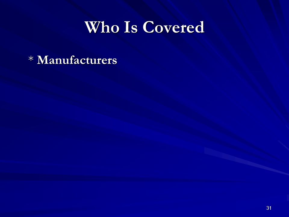 31 Who Is Covered * Manufacturers