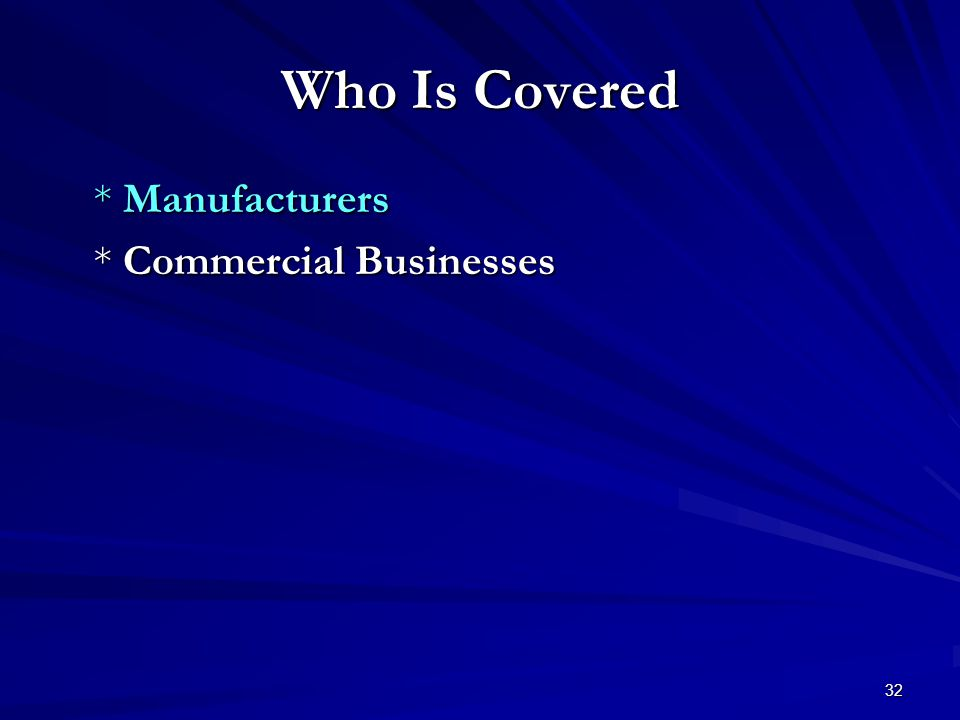 32 Who Is Covered * Manufacturers * Commercial Businesses