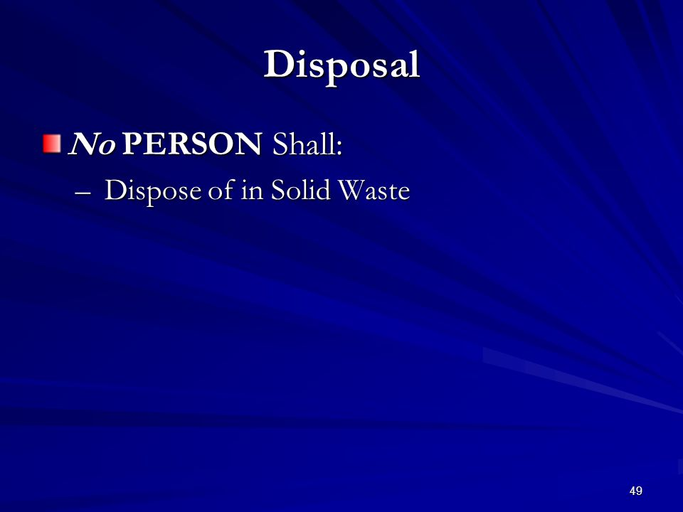 49 Disposal No PERSON Shall: – Dispose of in Solid Waste