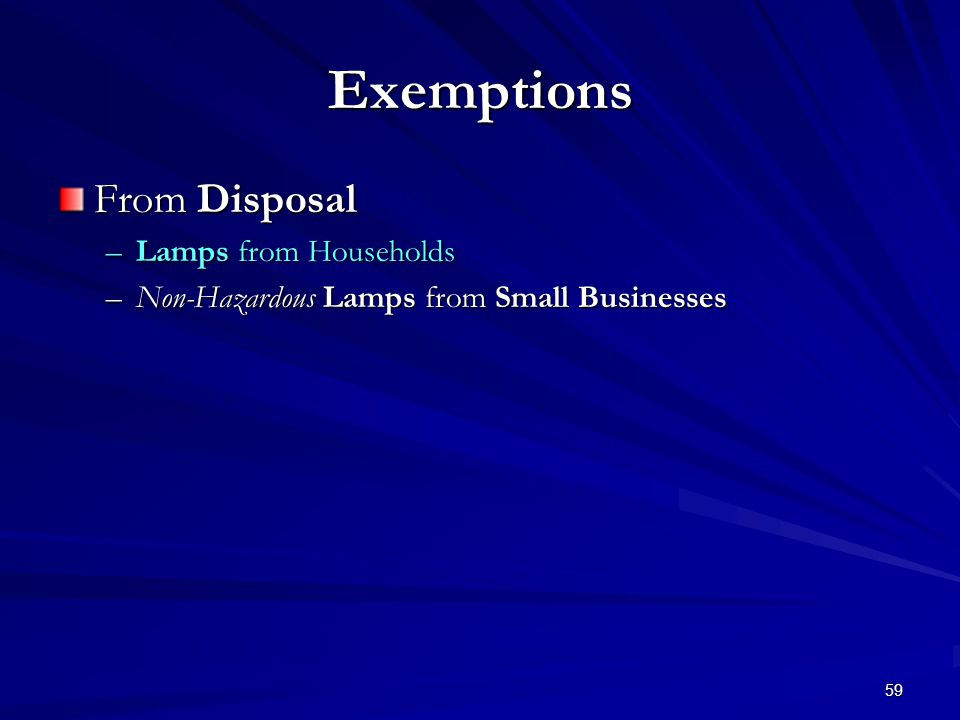 59 Exemptions From Disposal –Lamps from Households –Non-Hazardous Lamps from Small Businesses