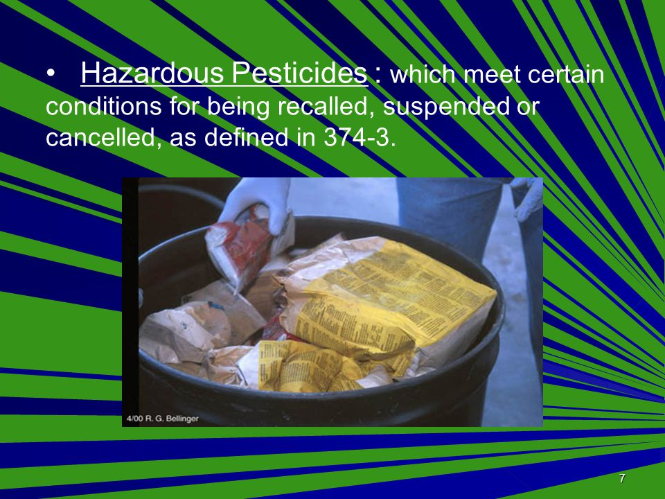 7 Hazardous Pesticides : which meet certain conditions for being recalled, suspended or cancelled, as defined in 374-3.