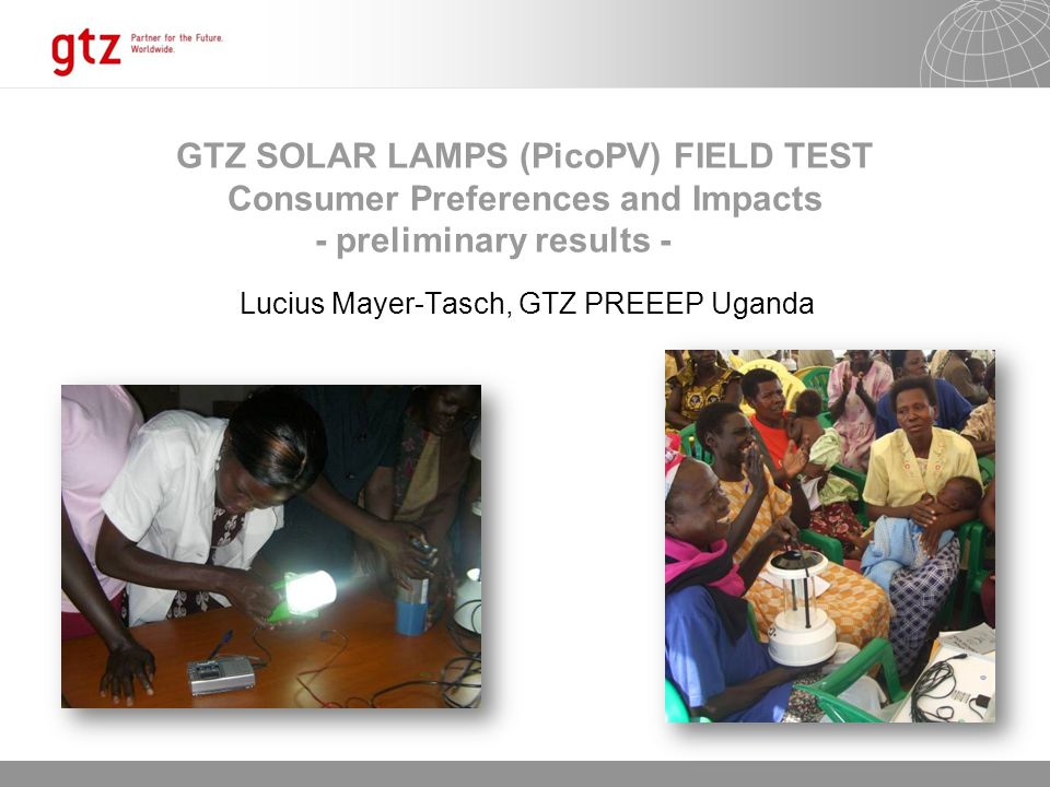 12.06.2014 Seite 1 GTZ SOLAR LAMPS (PicoPV) FIELD TEST Consumer Preferences and Impacts - preliminary results - Lucius Mayer-Tasch, GTZ PREEEP Uganda