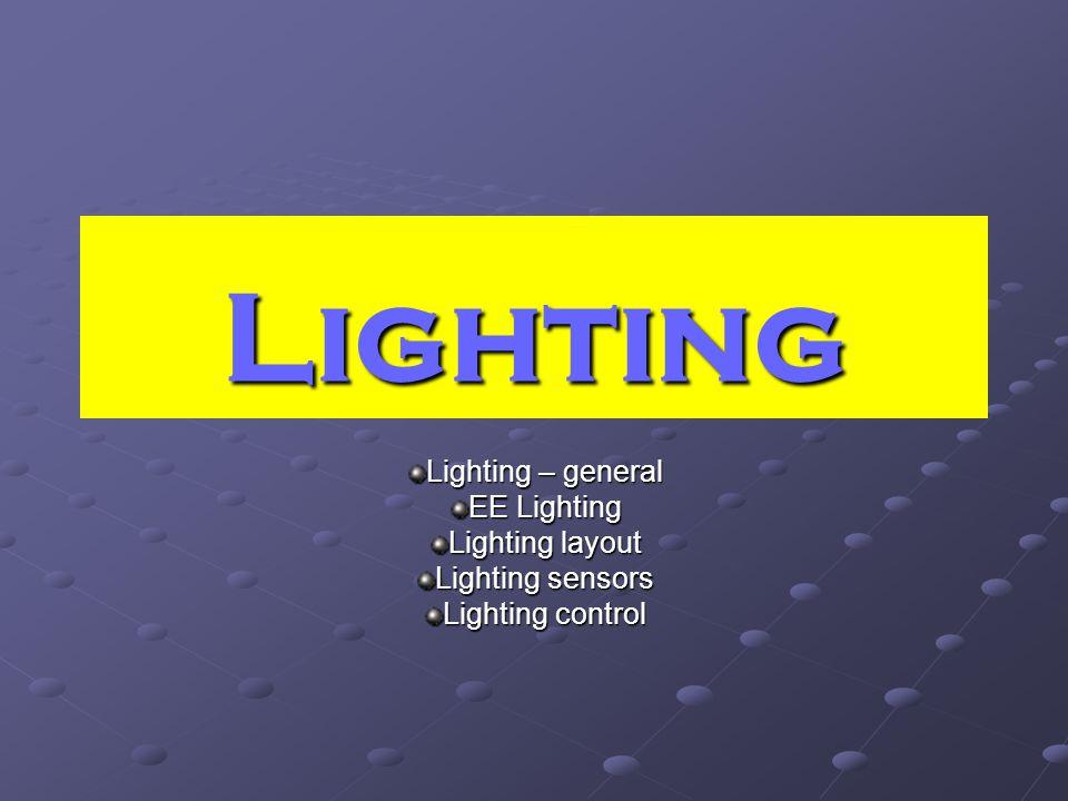 Lighting Lighting – general EE Lighting Lighting layout Lighting sensors Lighting control