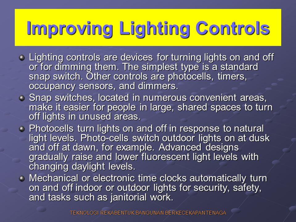 TEKNOLOGI REKABENTUK BANGUNAN BERKECEKAPAN TENAGA Improving Lighting Controls Lighting controls are devices for turning lights on and off or for dimmi