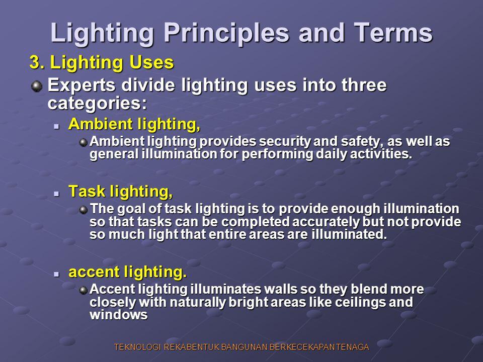 TEKNOLOGI REKABENTUK BANGUNAN BERKECEKAPAN TENAGA Lighting Principles and Terms 3. Lighting Uses Experts divide lighting uses into three categories: A