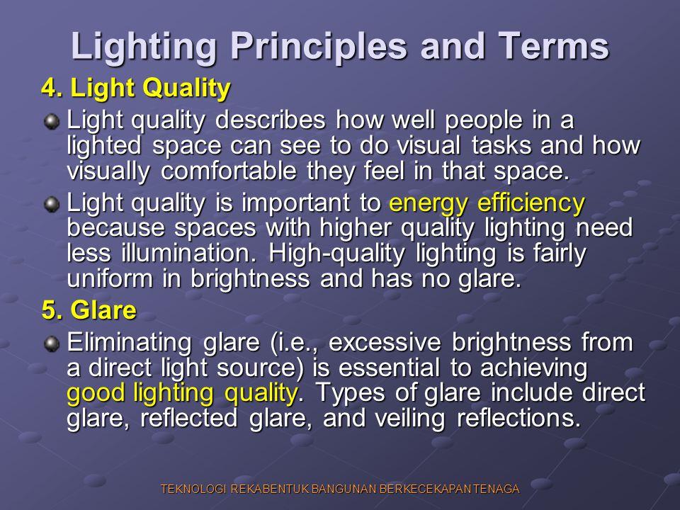 TEKNOLOGI REKABENTUK BANGUNAN BERKECEKAPAN TENAGA Lighting Principles and Terms 4. Light Quality Light quality describes how well people in a lighted