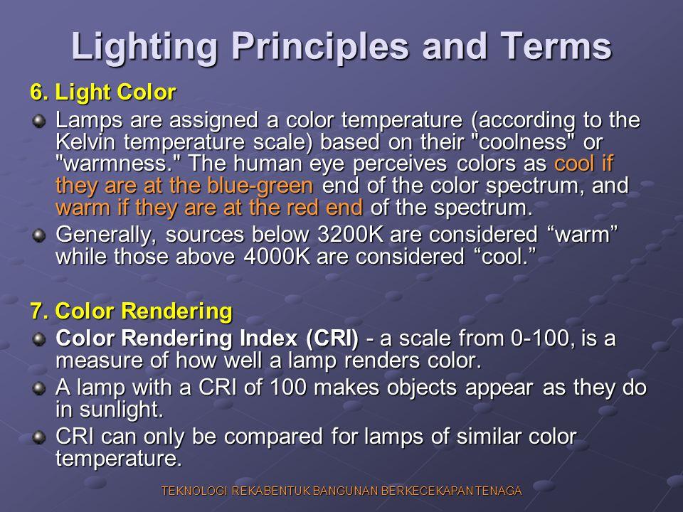 TEKNOLOGI REKABENTUK BANGUNAN BERKECEKAPAN TENAGA Lighting Principles and Terms 6. Light Color Lamps are assigned a color temperature (according to th