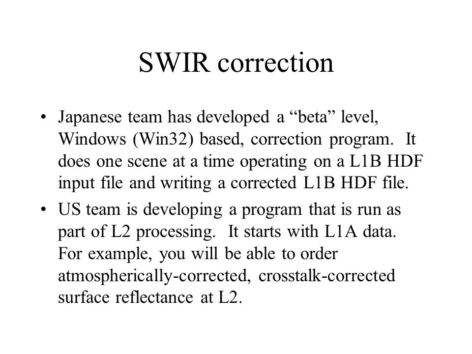 SWIR correction Japanese team has developed a beta level, Windows (Win32) based, correction program. It does one scene at a time operating on a L1B HD