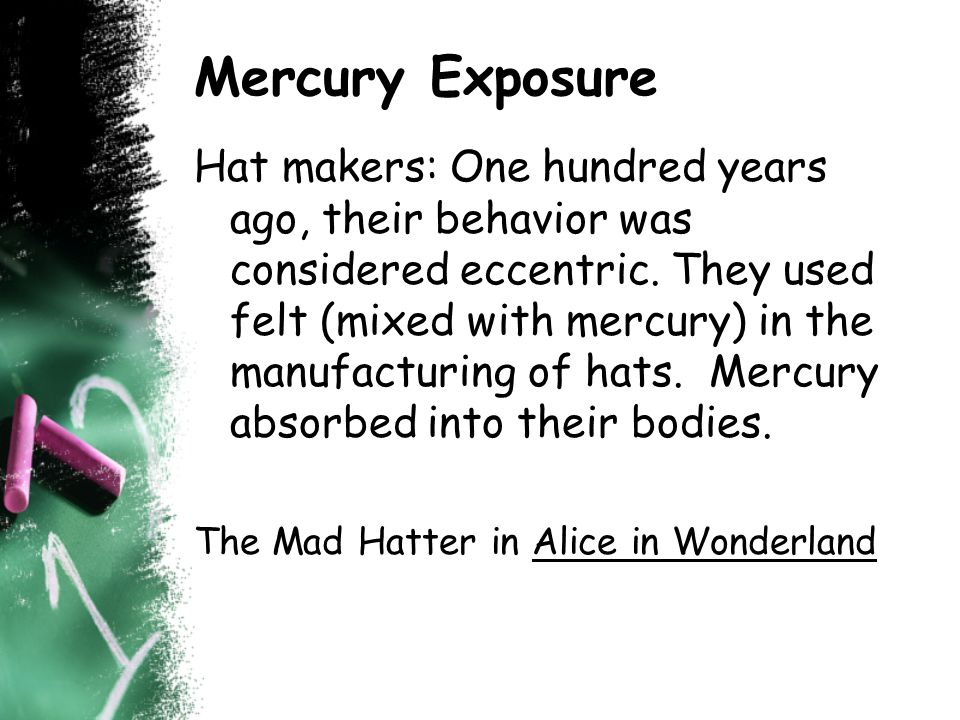 Mercury Exposure Hat makers: One hundred years ago, their behavior was considered eccentric.