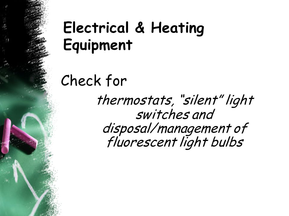 Electrical & Heating Equipment Check for thermostats, silent light switches and disposal/management of fluorescent light bulbs
