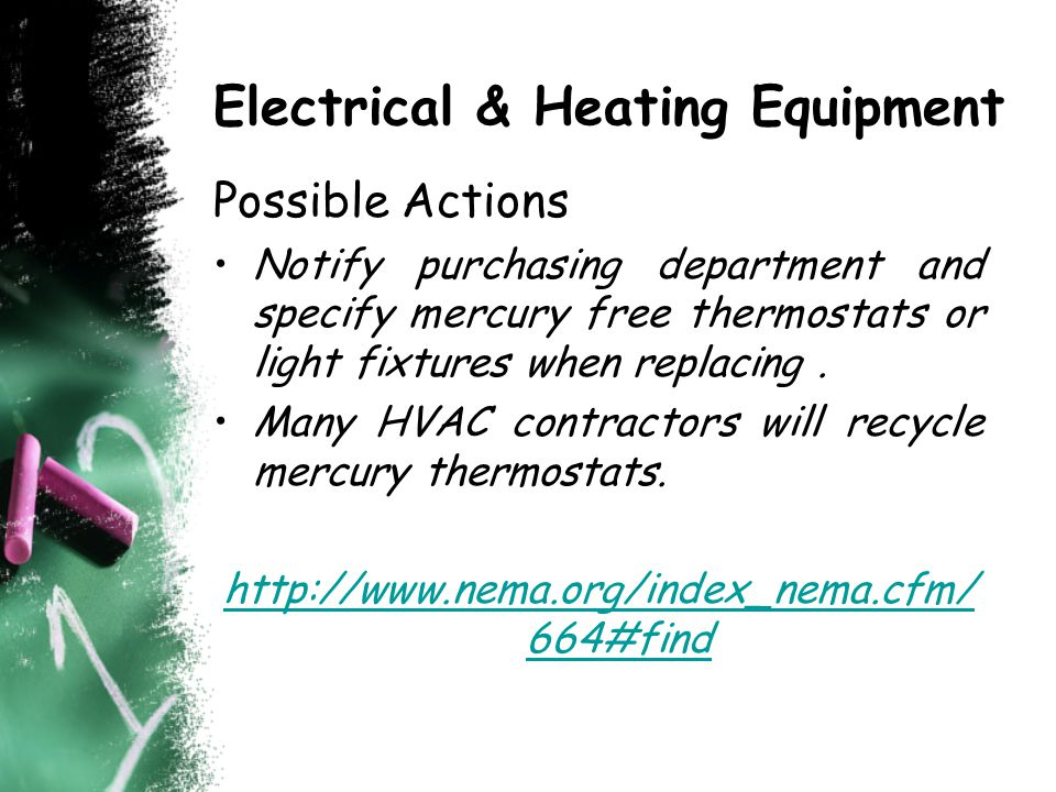 Electrical & Heating Equipment Possible Actions Notify purchasing department and specify mercury free thermostats or light fixtures when replacing.
