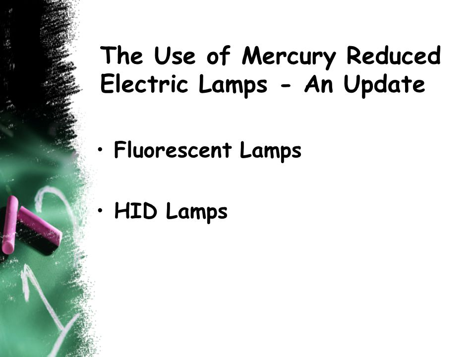 The Use of Mercury Reduced Electric Lamps - An Update Fluorescent Lamps HID Lamps