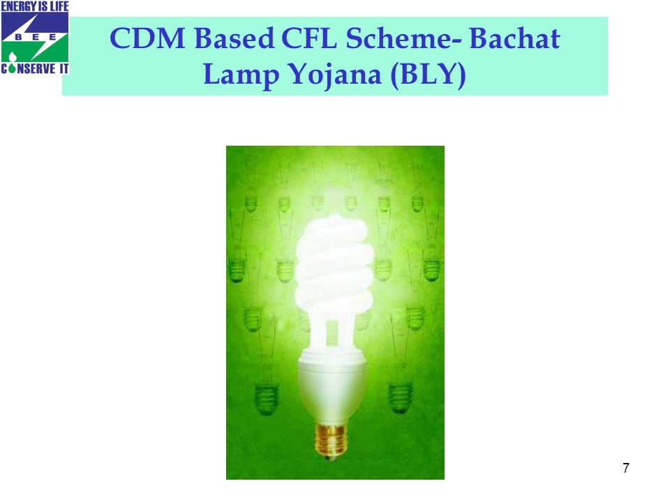 8 CDM Based CFL Scheme- Bachat Lamp Yojana (BLY)- Policy Objectives Lighting accounts for about 22% of electricity use Penetration of CFLs in household sector ~ 10%.
