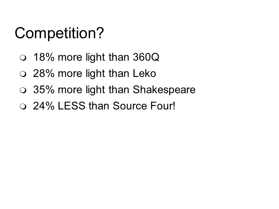 Competition? 18% more light than 360Q 28% more light than Leko 35% more light than Shakespeare 24% LESS than Source Four!