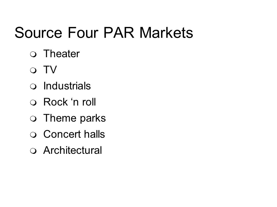Source Four PAR Markets Theater TV Industrials Rock n roll Theme parks Concert halls Architectural
