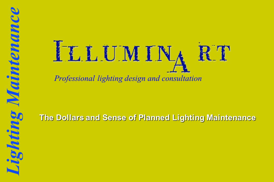 Lighting Maintenance Professional lighting design and consultation The Dollars and Sense of Planned Lighting Maintenance