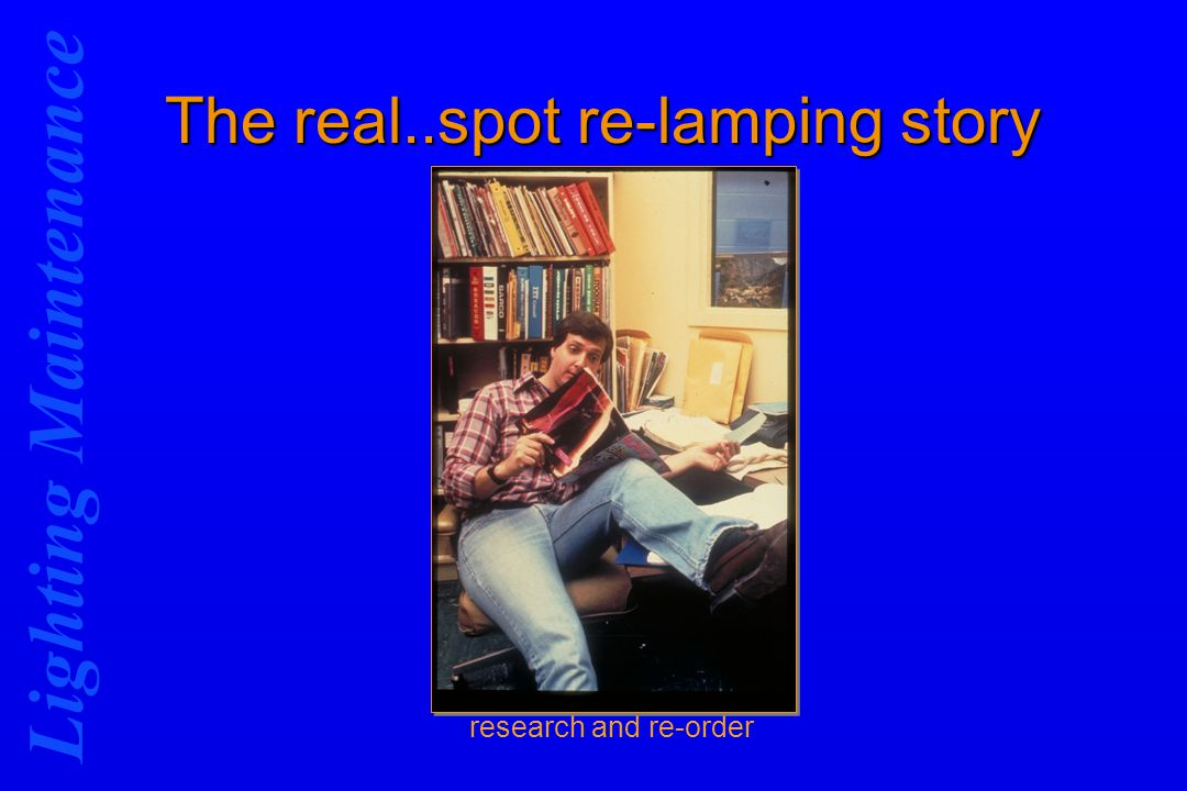 Lighting Maintenance The real..spot re-lamping story research and re-order