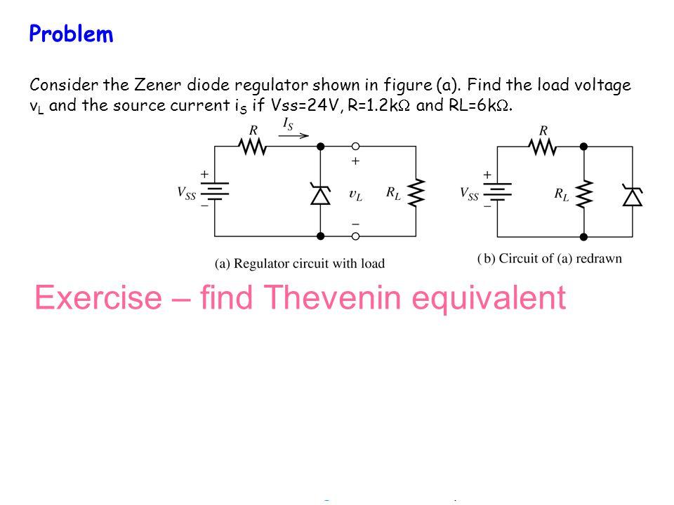 Problem Consider the Zener diode regulator shown in figure (a). Find the load voltage v L and the source current i S if Vss=24V, R=1.2k and RL=6k Exer