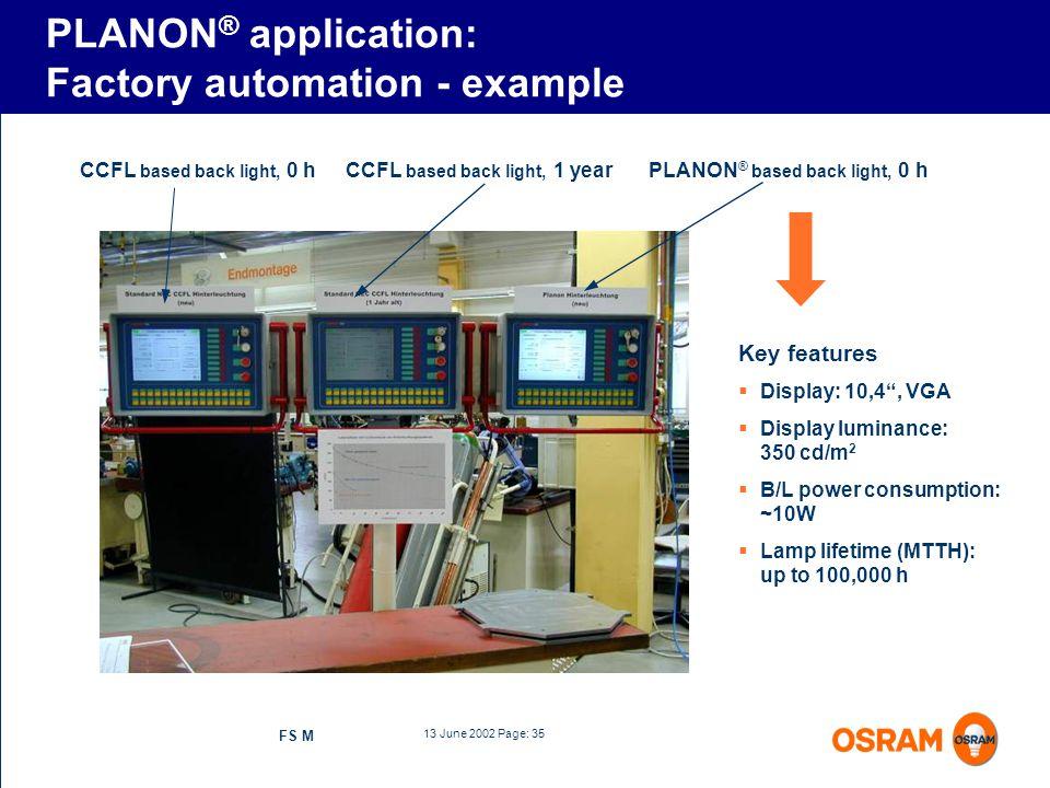 13 June 2002 Page: 35 FS M CCFL based back light, 0 hCCFL based back light, 1 yearPLANON ® based back light, 0 h Key features Display: 10,4, VGA Displ