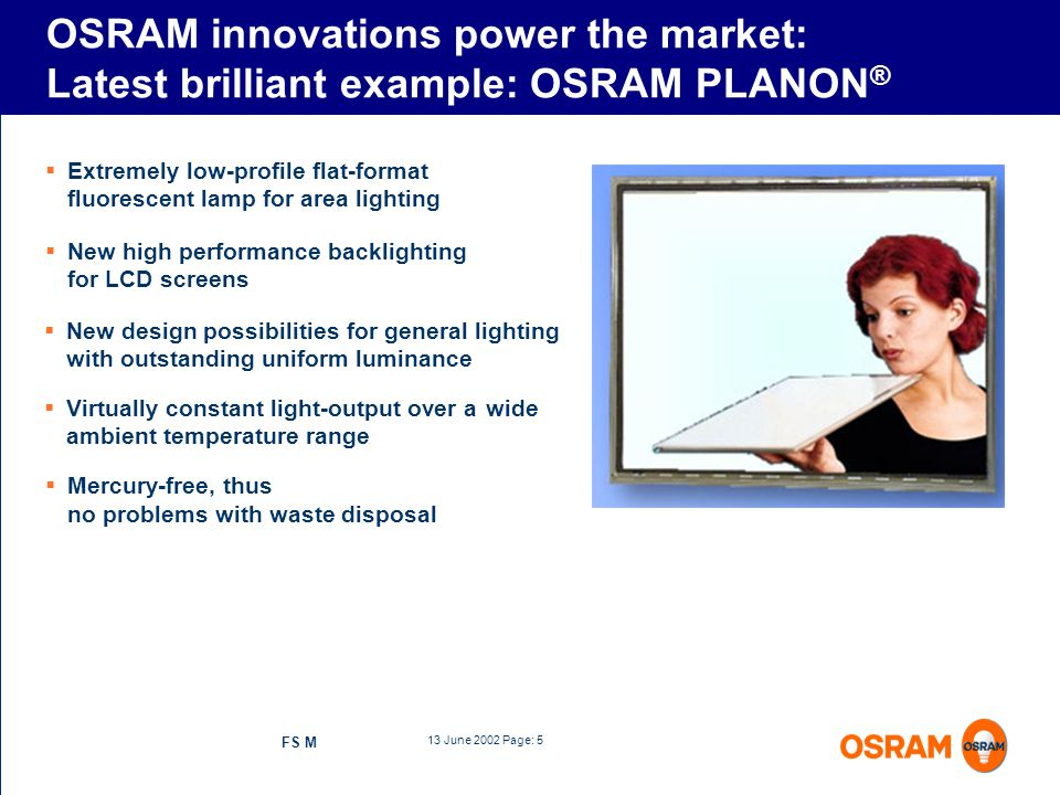 13 June 2002 Page: 5 FS M Extremely low-profile flat-format fluorescent lamp for area lighting OSRAM innovations power the market: Latest brilliant ex