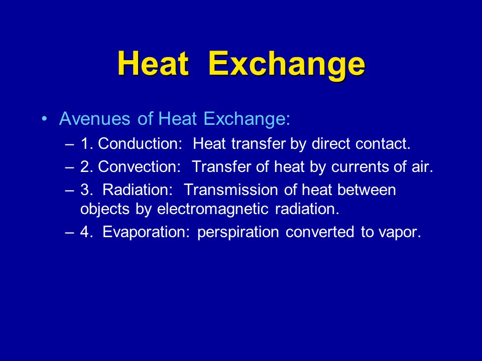 Heat Exchange Avenues of Heat Exchange: –1. Conduction: Heat transfer by direct contact. –2. Convection: Transfer of heat by currents of air. –3. Radi