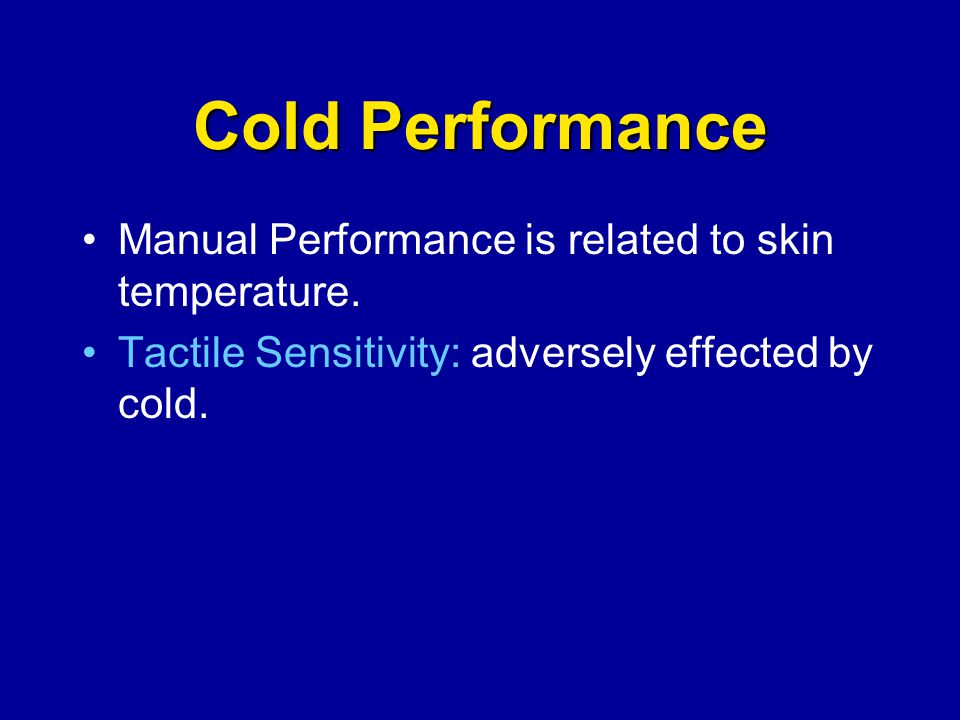 Cold Performance Manual Performance is related to skin temperature. Tactile Sensitivity: adversely effected by cold.