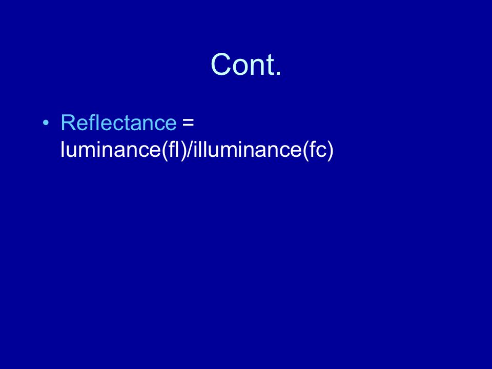 Cont. Reflectance = luminance(fl)/illuminance(fc)