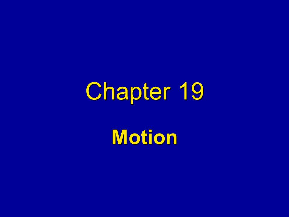 Chapter 19 Motion