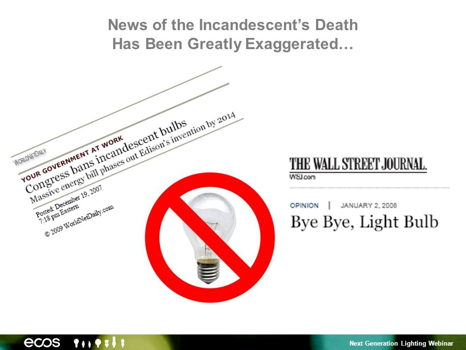 Next Generation Lighting Webinar News of the Incandescents Death Has Been Greatly Exaggerated…