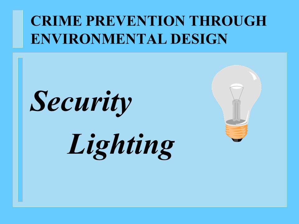 CRIME PREVENTION THROUGH ENVIRONMENTAL DESIGN Security Lighting