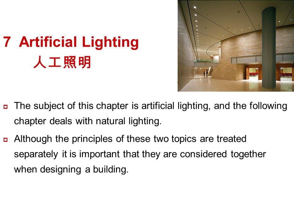 7 Artificial Lighting The subject of this chapter is artificial lighting, and the following chapter deals with natural lighting.