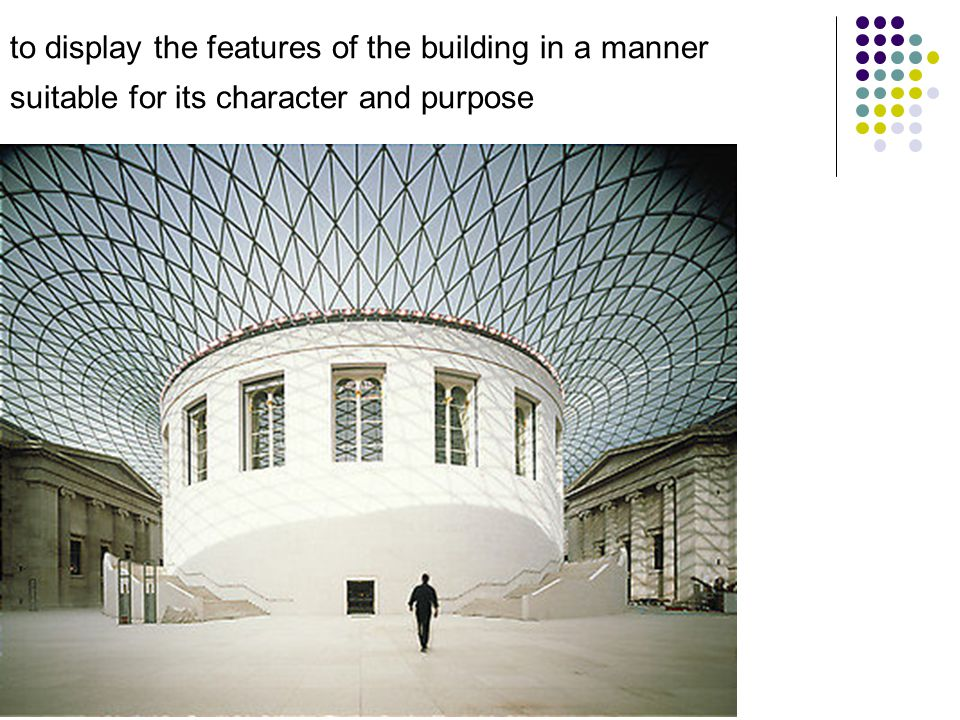 to display the features of the building in a manner suitable for its character and purpose