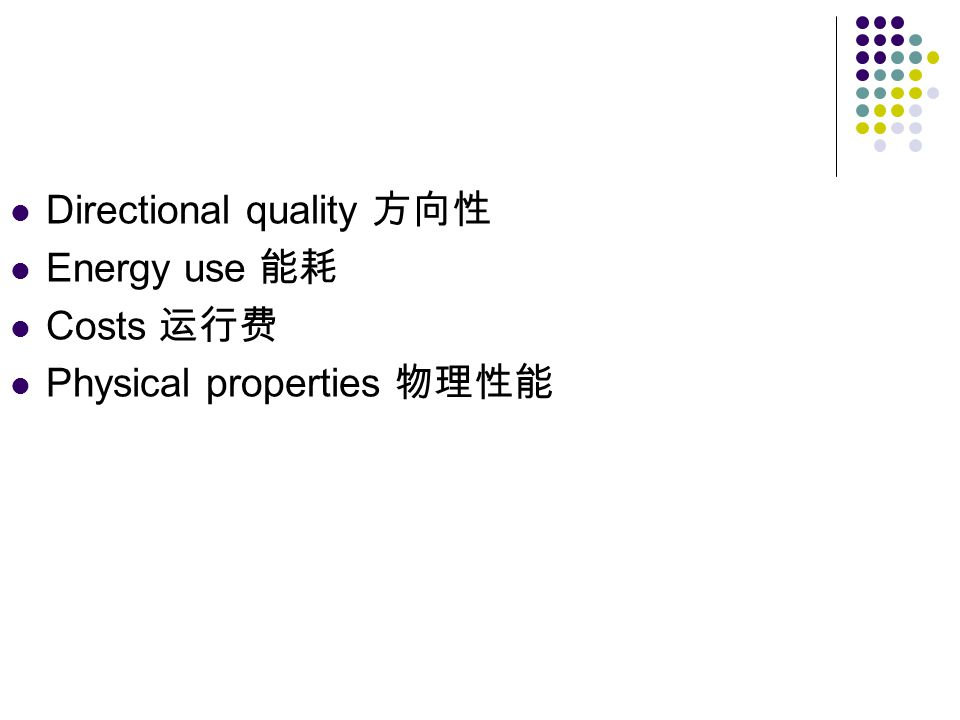 Directional quality Energy use Costs Physical properties