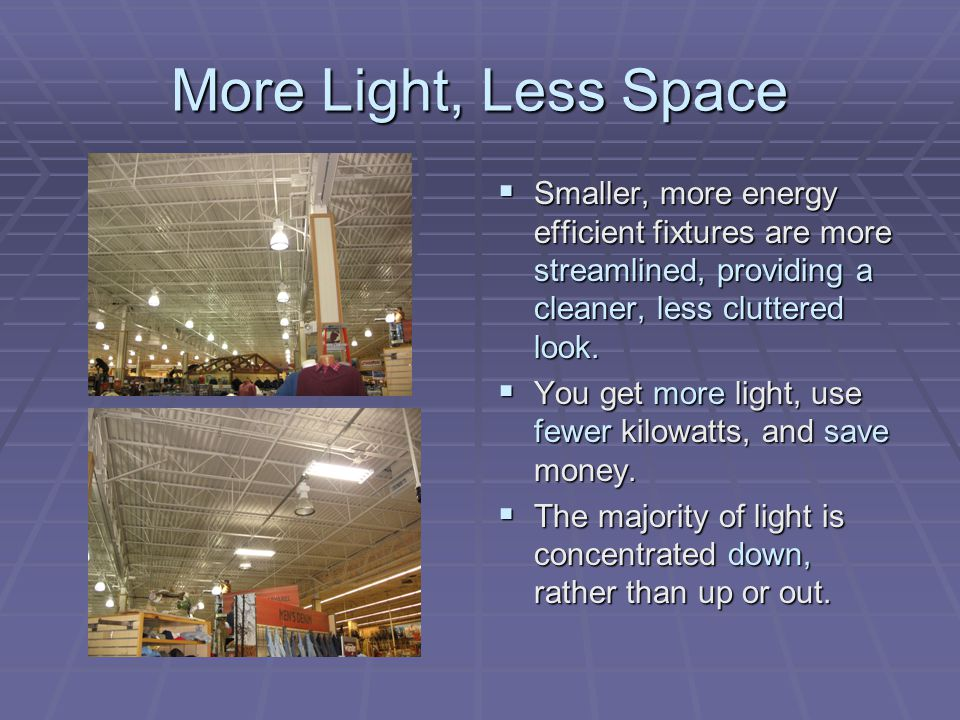 Energy-Efficient Lighting Our new 4-foot, 4-lamp, high-output, energy-saving fluorescent light fixtures with multi-tap electronic ballasts are engineered to use less energy, which saves you money.