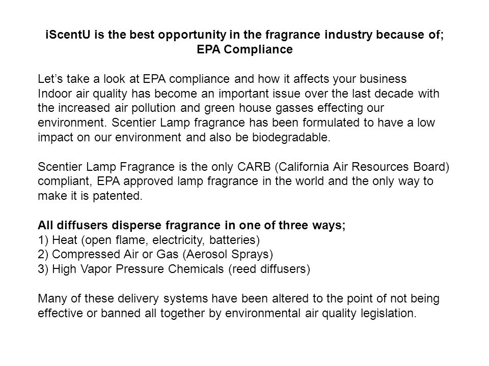 iScentU is the best opportunity in the fragrance industry because of; EPA Compliance Lets take a look at EPA compliance and how it affects your busine