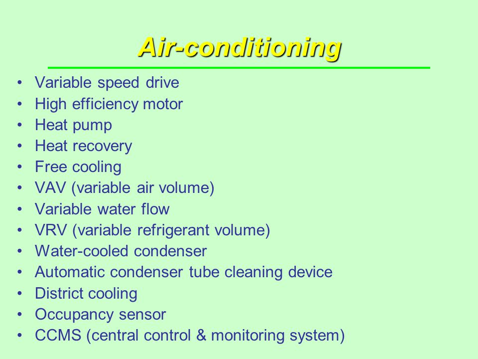 Air-conditioning Variable speed drive High efficiency motor Heat pump Heat recovery Free cooling VAV (variable air volume) Variable water flow VRV (va
