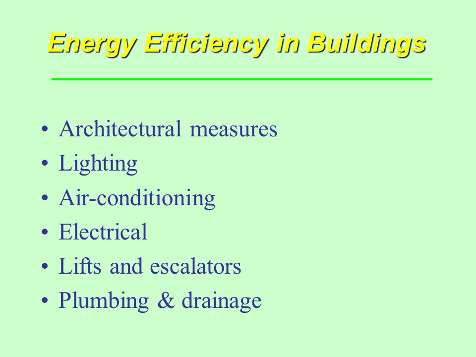 Energy Efficiency in Buildings Architectural measures Lighting Air-conditioning Electrical Lifts and escalators Plumbing & drainage