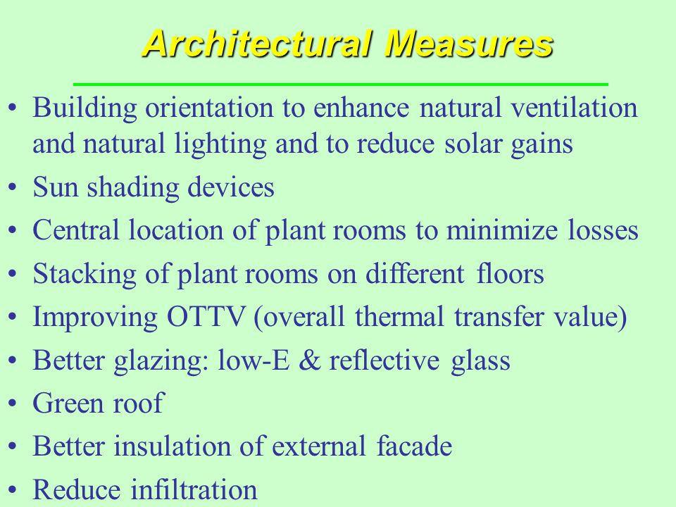 Architectural Measures Building orientation to enhance natural ventilation and natural lighting and to reduce solar gains Sun shading devices Central