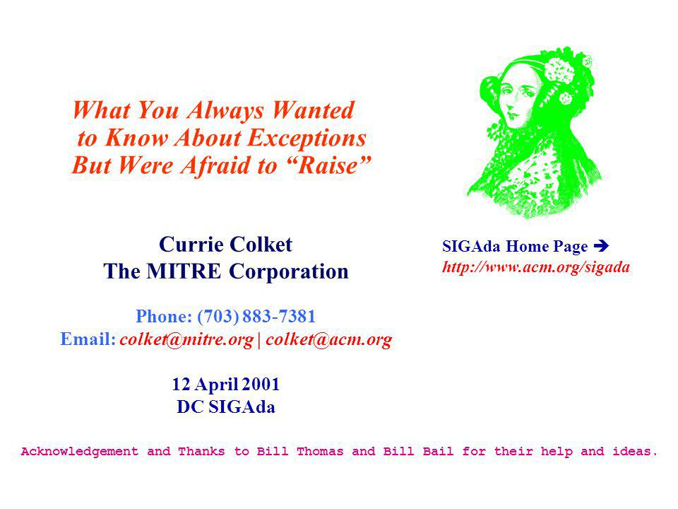 Currie Colket The MITRE Corporation Phone: (703) | 12 April 2001 DC SIGAda SIGAda Home Page   Acknowledgement and Thanks to Bill Thomas and Bill Bail for their help and ideas.