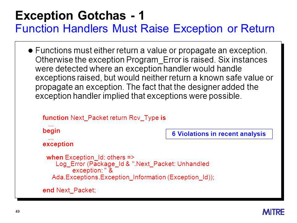 49 Exception Gotchas - 1 Function Handlers Must Raise Exception or Return l Functions must either return a value or propagate an exception.