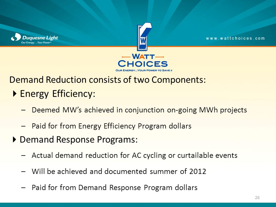 Demand Reduction consists of two Components: Energy Efficiency: –Deemed MWs achieved in conjunction on-going MWh projects –Paid for from Energy Effici